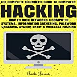 Hacking: The Complete Beginner's Guide to Computer Hacking: How to Hack Networks and Computer Systems, Information Gathering, Password Cracking - Jack Jones