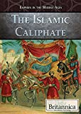 The Islamic Caliphate (Empires in the Middle Ages)