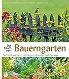 Der Traum vom Bauerngarten - Natürlich gärtnern mit Blumen: Natürlich gärtnern mit Blumen, Kräutern und Gemüse
