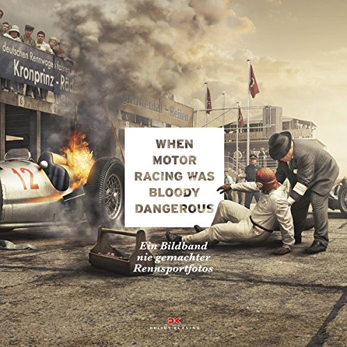 When Motor Racing was bloody dangerous: Ein Bildband nie gemachter Rennsportfotos - Partnerlink