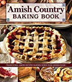 Amish Country Baking Book: Traditional Amish Recipes Handed Down Over Generations (Fox Chapel Publishing) Dozens of Classic Pies, Muffins, Pastries, and More, in a Handy Spiral Binding that Lays Flat
