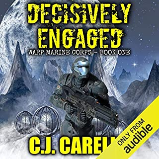 Decisively Engaged     Warp Marine Corps, Volume 1              By:                                                                                                                                 C.J. Carella                               Narrated by:                                                                                                                                 Guy Williams                      Length: 12 hrs and 4 mins     196 ratings     Overall 4.2