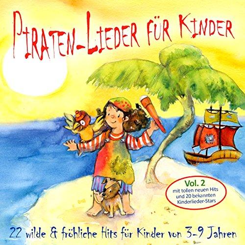Piraten-Lieder für Kinder (Vol. 2): 22 wilde und fröhliche Hits für Kinder von 3-9 Jahren mit tollen neuen Hits und 20 bekannten Kinderlieder-Stars