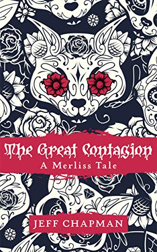 The Great Contagion: A Merliss Tale (The Merliss Tales Book 1) by [Jeff Chapman]