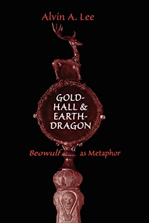 Gold-Hall and Earth-Dragon: Beowulf As Metaphor