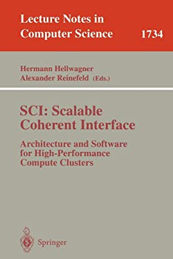 SCI: Scalable Coherent Interface: Architecture and Software for High-Performance Compute Clusters (Lecture Notes in Computer Science (1734))