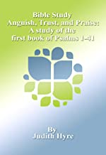 A Study of the First Book of Psalms 1-41: Anguish, Trust, and Praise (OT Bible Study 19)