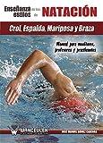 La enseñanza de los estilos de natación: crol, espalda, mariposa y braza: Manual para monitores, profesores y practicantes