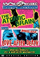 ATOMIC BRAIN/LOVE AFTER DEATH/INCREDIBLE PETRIFIED