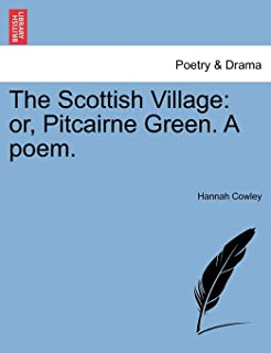 The Scottish Village: Or, Pitcairne Green. a Poem.