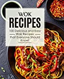Wok Recipes: 100 Delicious and Easy Wok Recipes that Everyone Should Know! (2nd Edition)
