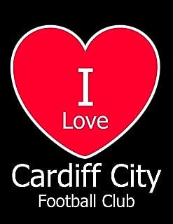 I Love Cardiff City Football Club: Black Notebook/Notepad for Writing 100 Pages Cardiff City Football Gift for Men, Women, Boys & Girls