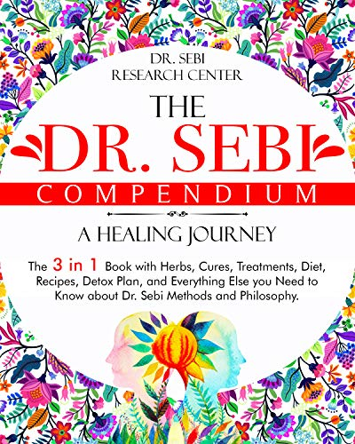 The Dr. Sebi Compendium • A Healing Journey: The 3 in 1 Book with Herbs, Cures, Treatments, Diet, Recipes, Detox Plan, and Everything Else you Need to ... Methods and Philosophy (English Edition)