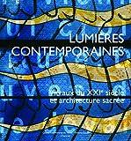 Lumières contemporaines - Vitraux du XXIe siècle et architecture sacrée