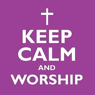 Keep Calm and Worship