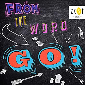 From The Word GO!