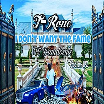 I Don't Want the Fame (feat. Brandoshis)