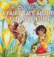 A Fairy Tale About a Fun Adventure: 4 Books in 1