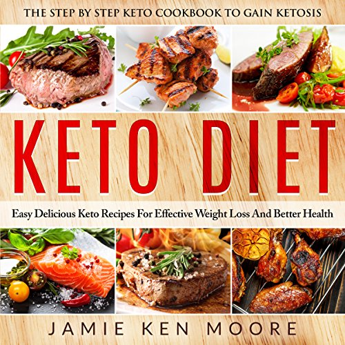 Keto Diet: The Step by Step Keto Cookbook to Gain Ketosis audiobook cover art