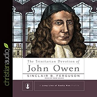 The Trinitarian Devotion of John Owen                   By:                                                                                                                                 Sinclair B. Ferguson                               Narrated by:                                                                                                                                 Bob Souer                      Length: 2 hrs and 59 mins     Not rated yet     Overall 0.0