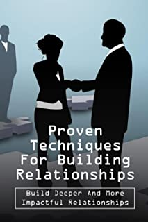 Proven Techniques For Building Relationships: Build Deeper And More Impactful Relationships: Importance Of Building Custom...