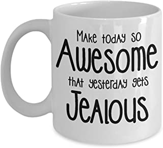 Make Today So Awesome That Yesterday Gets Jealous Motivational Mug