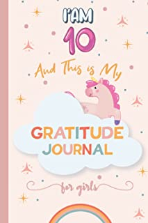 Girls I'm 10 And This is My Gratitude Journal: 120 Day Creative Mindfulness journal With Quotes & Prompts To Develop Appre...