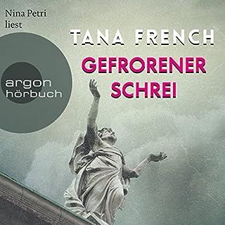 Gefrorener Schrei                   Autor:                                                                                                                                 Tana French                               Sprecher:                                                                                                                                 Nina Petri                      Spieldauer: 22 Std. und 48 Min.     706 Bewertungen     Gesamt 3,9