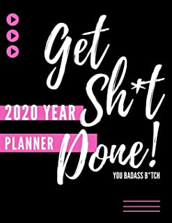 Get Sh*t Done, You Badass B*tch! (2020 Year Planner): Funny 2020 Daily (Weekly Spread) And Monthly Calendar Schedule Diary For Women (Fun Inspirational Quotes Inside )