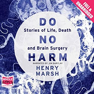 Do No Harm     Stories of Life, Death, and Brain Surgery              Written by:                                                                                                                                 Henry Marsh                               Narrated by:                                                                                                                                 Jim Barclay                      Length: 9 hrs and 33 mins     Not rated yet     Overall 0.0