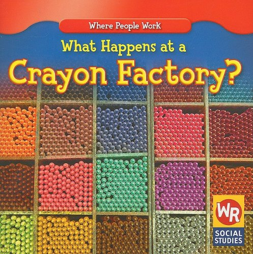 What Happens at a Crayon Factory? (Where People Work)