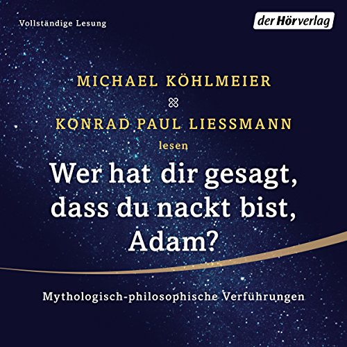 Wer hat dir gesagt, dass du nackt bist, Adam? Mythologisch-philosophische Verführungen audiobook cover art