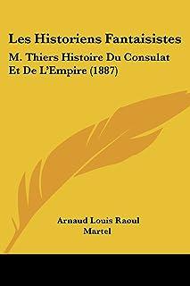 Les Historiens Fantaisistes: M. Thiers Histoire Du Consulat Et De L'Empire (1887)