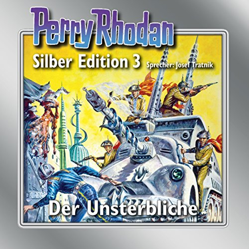 Der Unsterbliche (Perry Rhodan Silber Edition 3) audiobook cover art