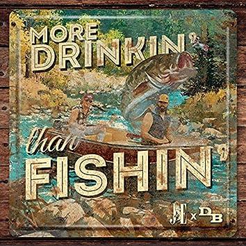More Drinkin' Than Fishin'