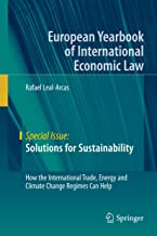 Solutions for Sustainability: How the International Trade, Energy and Climate Change Regimes Can Help (European Yearbook of International Economic Law)