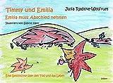 Timmy und Emilia - Emilia muss Abschied nehmen - Eine Geschichte über den Tod und das Leben - Julia Radtke-Wolfrum