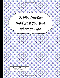 Do What You Can, With What You Have, Where You Are. - Personal Journal Lined - 8.5x11: Jot down lecture notes, comments, a...