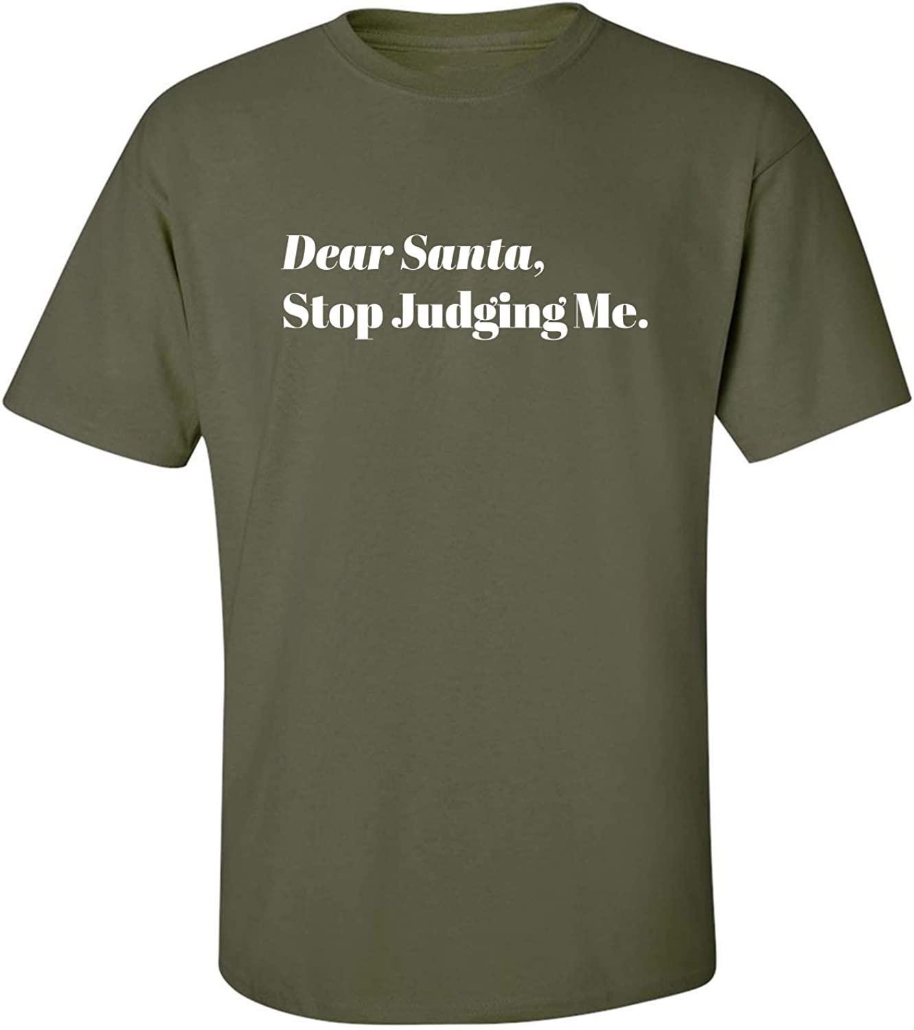 Dear Santa, Stop Judging Me. Adult T-Shirt in Military Green - XXX-Large