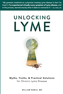 Unlocking Lyme: Myths, Truths, and Practical Solutions for Chronic Lyme Disease