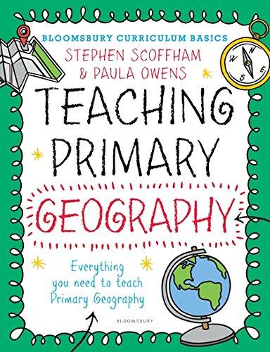 Bloomsbury Curriculum Basics: Teaching Primary Geography