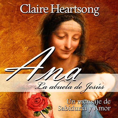 Ana, la abuela de Jesús: Un mensaje de Sabiduría y Amor (Los Libros de Ana nº 1) cover art