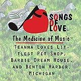 Teanna Loves Littlest Pet Shop, Barbie Dream House, and Benton Harbor, Michigan