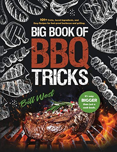 Compare Textbook Prices for Big Book of BBQ Tricks: 101+ Tricks, Secret Ingredients and Easy Recipes for Foolproof Barbecue & Grilling  ISBN 9781735665610 by West, Bill