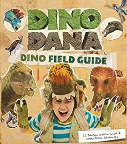 Dino Dana: Dino Field Guide (Dinosaurs for Kids, Science Book for Kids, Fossils, Prehistoric) by [J.J. Johnson, Colleen Russo Johnson, Christin Simms]