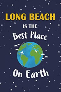 Long Beach Is The Best Place On Earth: Long Beach USA Notebook