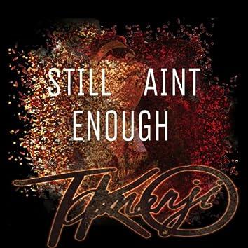 Still Aint Enough
