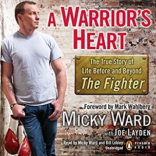 A Warrior's Heart     The True Story of Life Before and Beyond 'The Fighter'              By:                                                                                                                                 Micky Ward,                                                                                        Joe Layden                               Narrated by:                                                                                                                                 Mickey Ward,                                                                                        Bill Lobley                      Length: 8 hrs and 24 mins     23 ratings     Overall 4.7