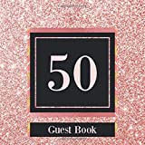 50 Guest Book: Rose Gold Guest Book For 50th Birthday / Wedding Anniversary - Cute Keepsake Memory Book For Party Guests to Leave Signatures, Notes and Wishes in - 50 yr Old / Married