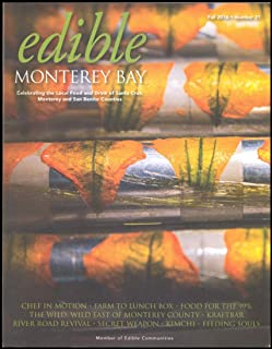 Edible Monterey Bay Issue 21 Fall 2016 - Chref In Motion - Farm To Lunch Box - Food For The 99% - The Wild, Wild East Of Monterey County - Kraftbar - River Road Revival - Kimchi - Feeding Souls
